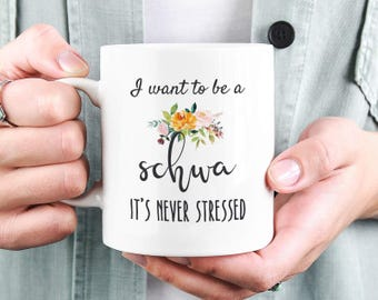 Schwa Mug, I Want to Be a Schwa Its Never Stressed Mug, Speech Language Pathologist Gift, Slp Gift, Slp Schwa Coffee Mug, Schwa Gift