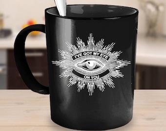 I've Got My Eye On You - Funny Coffee Tea Mug White Mystic Third Eye