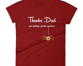 Thanks Dad Tshirt Women's short sleeve t-shirtThanks dad for killing all the spiders funny humorous saying shirt