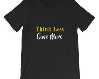 Think less cuss more Short-Sleeve Unisex T-Shirt