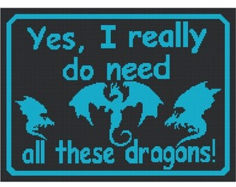 Yes, I Do Need All These Dragons Counted Cross Stitch Pattern PDF Download