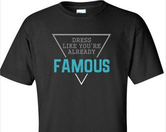Dress Like You're Already Famous Fashion T shirt for Men. Statement Shirt for Him. Direct To Garment Printed Tee for Men
