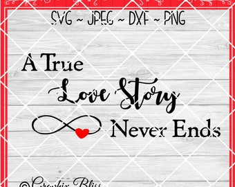 A True Love Story Never Ends Wedding Bride And Groom Anniversary Cutting File Digital Download svg dxf jpeg png Not A Physical Product
