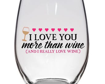 I love you more than wine Valentines Day Wine Glass