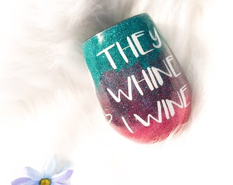They Whine I Wine / Custom Wine Glass / Glitter Wine Glass / Stemless Wineglass / Glitter Dipped / Epoxy Wine Glass / Funny Mom Gift