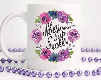 Siberian Sap Sucker / Funny Coffee Mugs / Funny Mugs / Sarcastic Mug / Mugs with Sayings / Coffee Cup / Mature Gift / Swear Words /