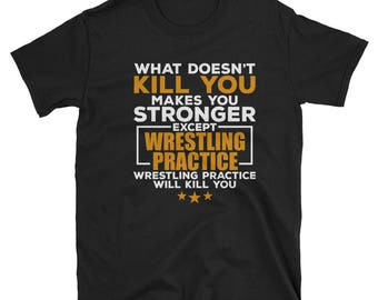 What Does Makes You Stronger Except Wrestling Practice Shirt