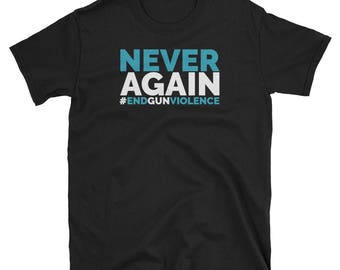 Never Again End Gun Violence Shirt Tshirt for Men and Women
