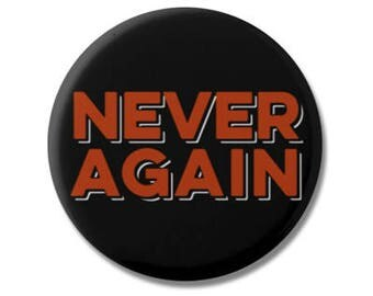 "Never Again Button 1.25"" or 2.25"" Pinback Pin Button Pro Gun Control Reform Anti NRA and Gun Violence Protect Children"