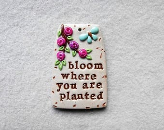 Words of Inspiration/Quote Pendant/Flower Pendant - Bloom Where You Are Planted