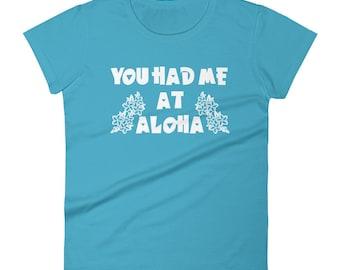 You Had Me At Aloha T-Shirt - Womens