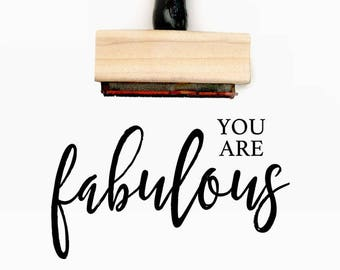 You are Fabulous - Pre-Designed Rubber Stamp - Branding, Packaging, Invitations, Party, Wedding Favors - WR008