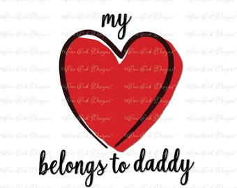 My Heart Belongs to Daddy SVG File svg / pdf / dxf / jpg / png  file for Cameo, svg file for Cricut & other electronic cutters