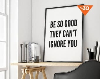 Motivational Print, Typography Art, Wall Art, Black and White, Be So Good They Can't Ignore You
