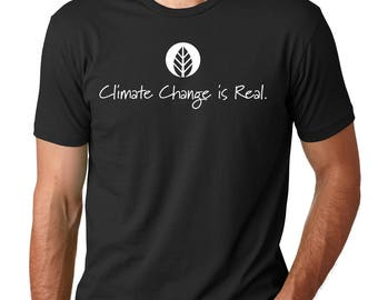 Climate Change is Real T-Shirt for men/ mens t-shirt / Inspirational Shirt /Gift for men/ Environment Shirt