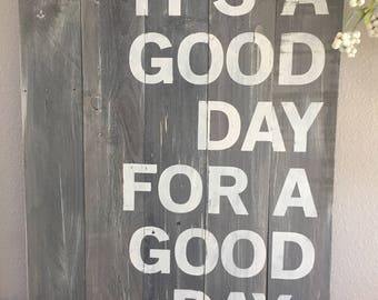 Large Wood Sign - Its a Good Day for a Good Day - Pallet Sign - Home Decor - Farmhouse - Rustic Sign - Wood Sign - Good Day Sign