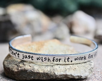 Inspirational Bangle, Inspiration Jewelry, Inspirational Gift, Inspiration Bracelet, Don't Just Wish for it, Work for it, Work hard bracelet