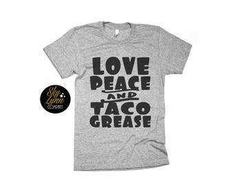Taco Grease Unisex Shirt or Bodysuit Love Peace Fun Printed Tee