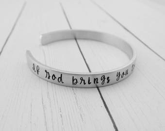 If God brings you to it, He will bring you through it - Hand Stamped Inspirational Bracelet - Strength - Courage - Faith