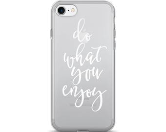 iPhone 7 Plus case, Do what you enjoy, Phone case iPhone 6s, iPhone 7, Clear case, Slim and lightweight, Protective case, Hard case