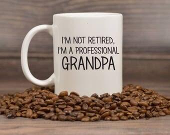 Grandpa Coffee Mug, I'm Not Retired I'm A Professional Grandpa, Coffee Mug, Gift For Grandpa, Custom Grandpa Gift, Gift For Men 1136
