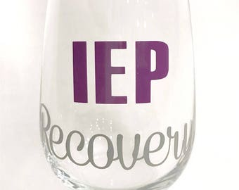 IEP Recovery Wine Glass - Perfect Gift for Special Needs Parents!