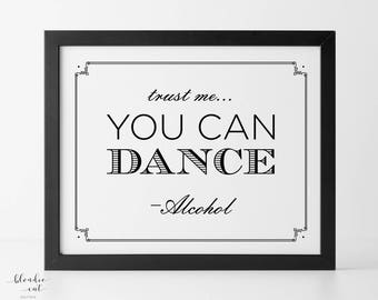 Trust Me You Can Dance Alcohol 8x10 Instant Digital Download, Wedding Reception Sign, Bar Sign, Wedding Alcohol Sign,  Wedding Printable