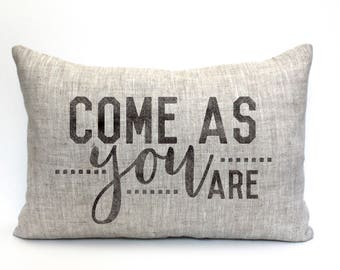 """come as you are pillow, throw pillow, word pillow, phrase pillow, mother's day gift - """"come as you are"""""""