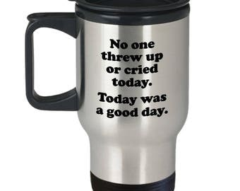 No One Threw Up or Cried Funny Teacher Travel Mug Gift for Teachers Birthday Sarcastic Coffee Cup