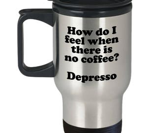 No Coffee Depresso Funny Coffee Travel Mug Gift Sarcastic Grumpy Morning Person Cup