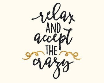 Relax and accept the crazy Machine Embroidery Designs - Saying Instant Download Applique Embroidery Design 330