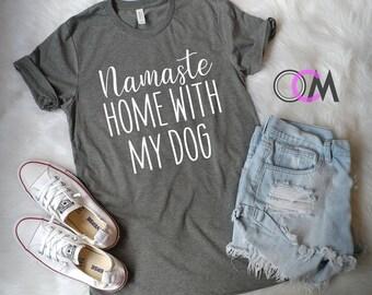 Namaste Home With My Dog, Dog Shirt, Cat Shirt,  Dog Mom Shirt, Dog Mama Shirt, Dog Lover, Stay At Home Dog Mom