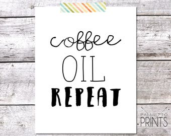 Coffee, Oil and Repeat -  8x10 Print - Instant Download