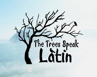 The Trees Speak Latin Vinyl Decal <One Decal> <Decal Only> <Ships 1-3 Business Days>