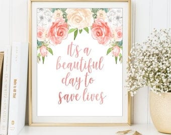 It's a Beautiful day to save lives print Grey's Anatomy Watercolor Flowers Inspirational sign Motivational Poster Printable art DIGITAL FILE