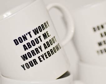 Worry about your eyebrows... Ceramic Coffee Mug