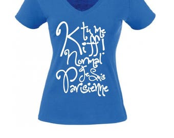 woman tee-shirt personalized you me normal like I am Paris.