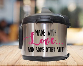 Instant pot Decal, made with love, and some other shit, IP decal, crock pot decal, pressure cooker