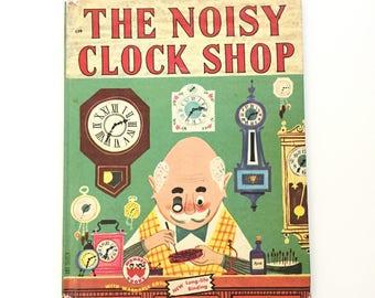 The Noisy Clock Shop by Jean Horton Berg / Vintage Children's Book / Vintage Wonder Book #539 / 1950