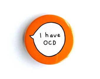 I Have OCD Pin Badge Button