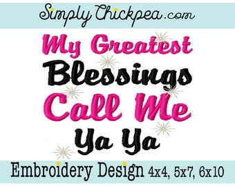 Embroidery Design - My Greatest Blessings Call Me Ya Ya - Grandma - For 4x4 5x7 and 6x10 Hoops