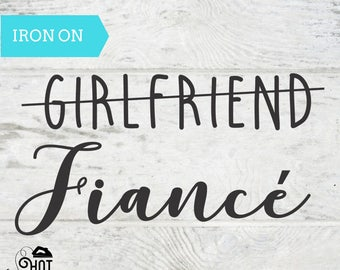 Girlfriend - Fiance - Engagment - Proposal - Iron On - Bride Squad -  Applique - Decal - Bridesmaid - Maid of Honor - Heat Transfer - Shirt