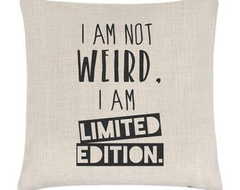 I Am Not Weird I Am Limited Edition Linen Cushion Cover