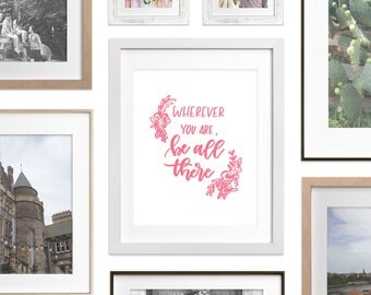 Brush Lettering Print - Wherever you are, be all there | Hand Lettering, Calligraphy, Floral Illustration, Be Intentional, Be Present, Pink