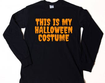 Halloween Shirt - This Is My Halloween Costume Long Sleeve T-shirt Funny Halloween Costume Trick Or Treat Tee Shirt