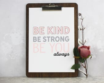 Be Kind, Be Strong, Be You Typographic Print