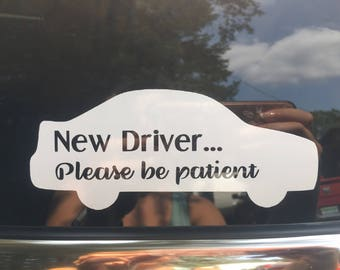 New driver please be patient car window decal, new driver decal, window or laptop decal, learners permit, drivers license decal