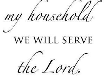 As for me and my household we will serve the Lord