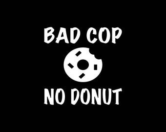 Bad Cop Decal,Funny Cop Decal,Bad Cop No Donut Car Decal Sticker Window Decal Car Bumper Sticker Laptop Decal Funny Decal