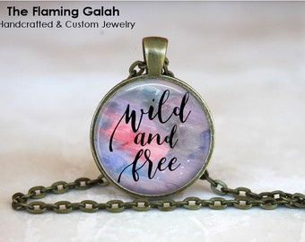 WILD and FREE Pendant • Be Free Quote • Freedom • Love Life • Leave Her Wild • Gypsy Quote • Gift Under 20 • Made in Australia (P1573)